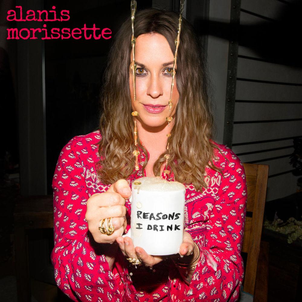 ALANIS MORISSETTE: Reasons I Drink