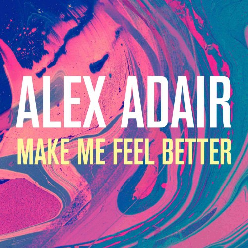 ALEX ADAIR: Make Me Feel Better