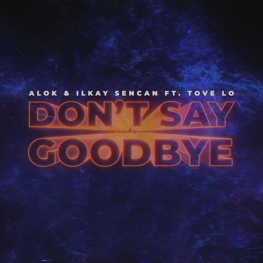 ALOK & ILKAY SENCAN feat. TOVE LO: Don't Say Goodbye