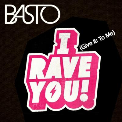 BASTO: I Rave You (Give It To Me)