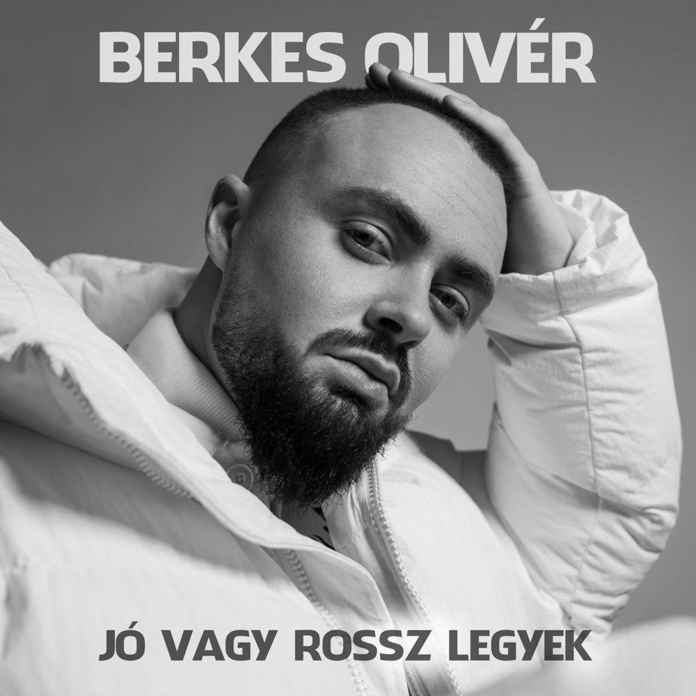 BERKES OLIVÉR: Jó vagy rossz legyek