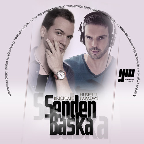 BRICKLAKE & HÜSEYIN KARADAYI feat. EGE CUBUKCU: Senden Baska