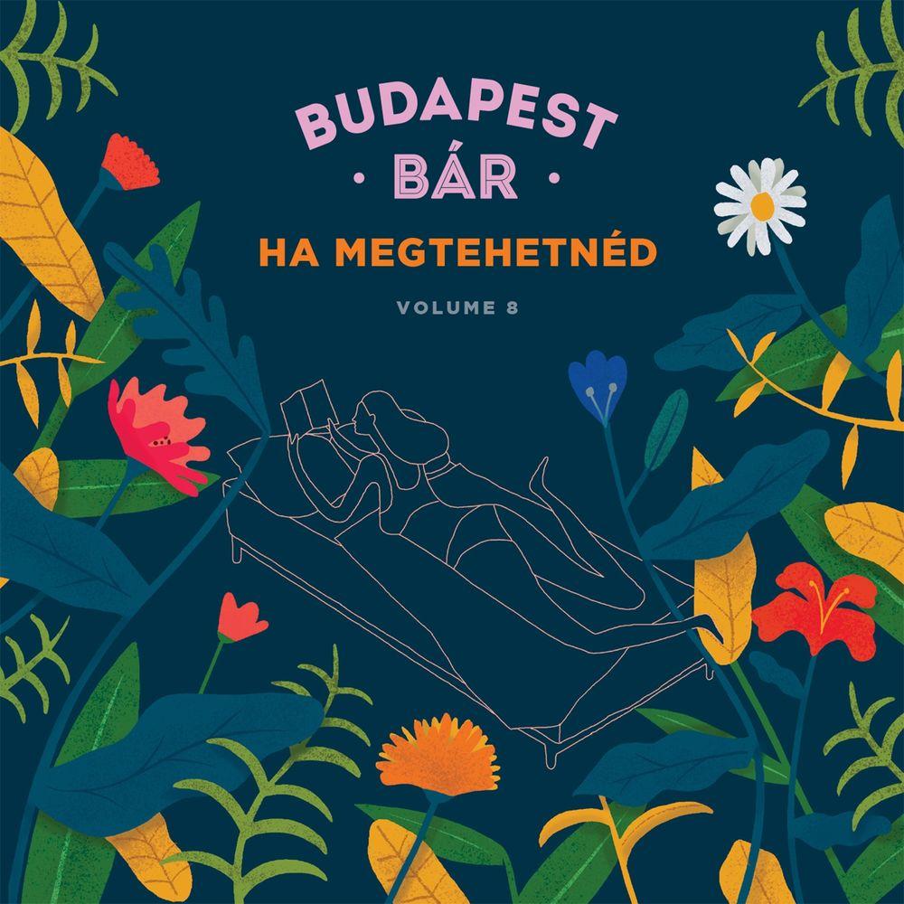 BUDAPEST BÁR: Ha megtehetnéd (Volume 8)