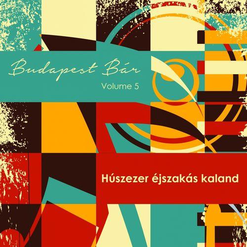 BUDAPEST BÁR: Volume 5 - Húszezer éjszakás kaland