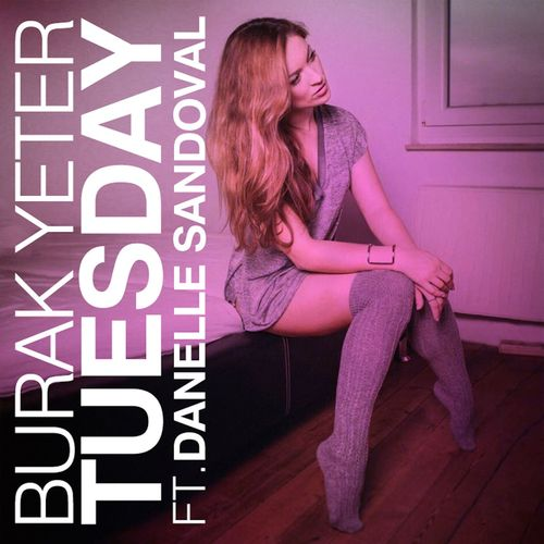 BURAK YETER feat. DANELLE SANDOVAL: Tuesday
