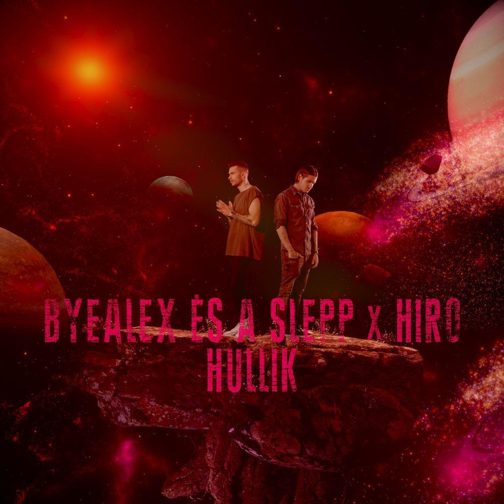 BYEALEX és a SLEPP x HIRO: Hullik