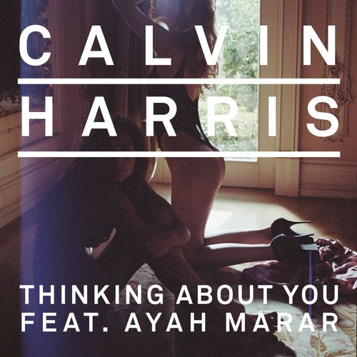 CALVIN HARRIS feat. AYAH MARAR: Thinking About You