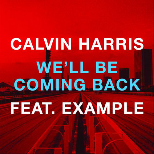 CALVIN HARRIS feat. EXAMPLE: We'll Be Coming Back