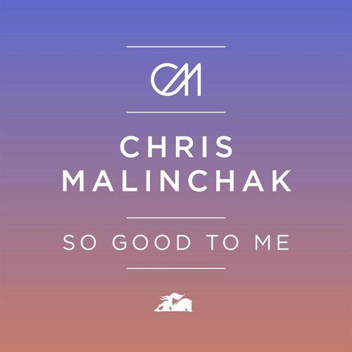 CHRIS MALINCHAK: So Good To Me
