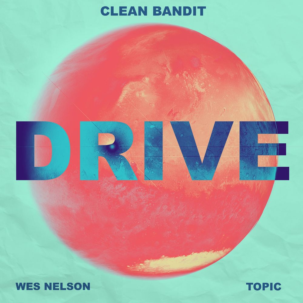 CLEAN BANDIT x TOPIC feat. WES NELSON: Drive