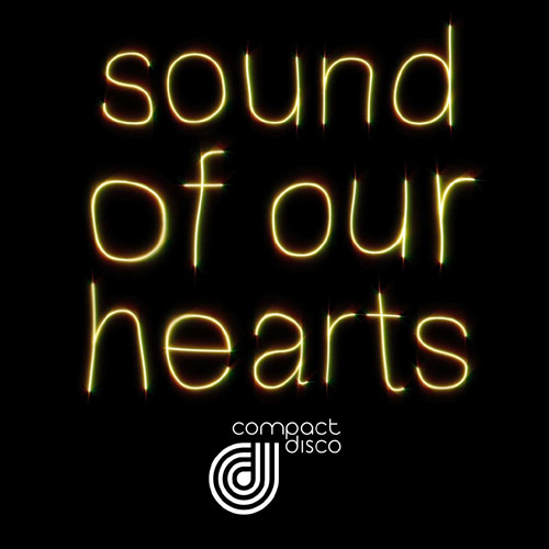 COMPACT DISCO: Sound Of Our Hearts