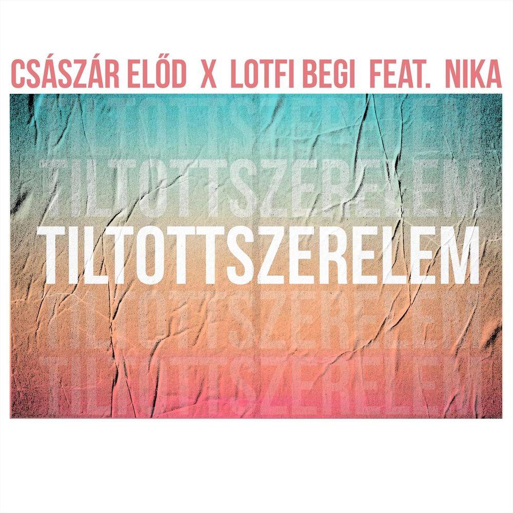 CSÁSZÁR ELŐD x LOTFI BEGI feat. NIKA: Tiltott szerelem