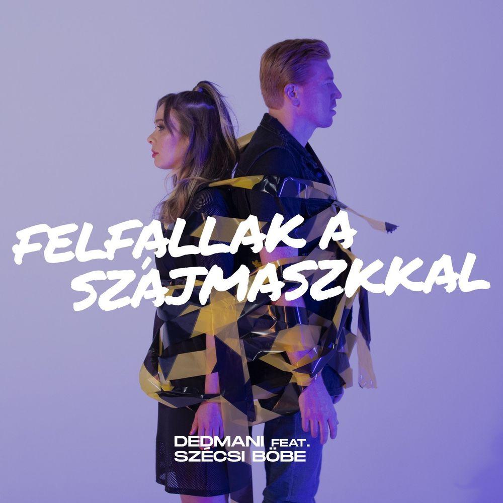 DEDMANI feat. SZÉCSI BÖBE: Felfallak a szájmaszkkal
