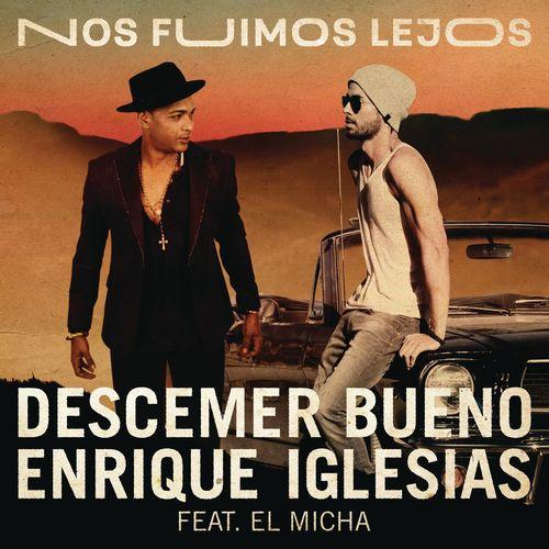 DESCEMER BUENO & ENRIQUE IGLESIAS feat. EL MICHA: Nos Fuimos Lejos