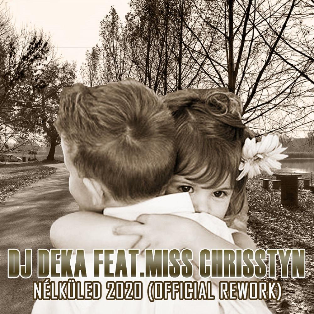 DJ DEKA feat. MISS CHRISSTYN: Nélküled 2020