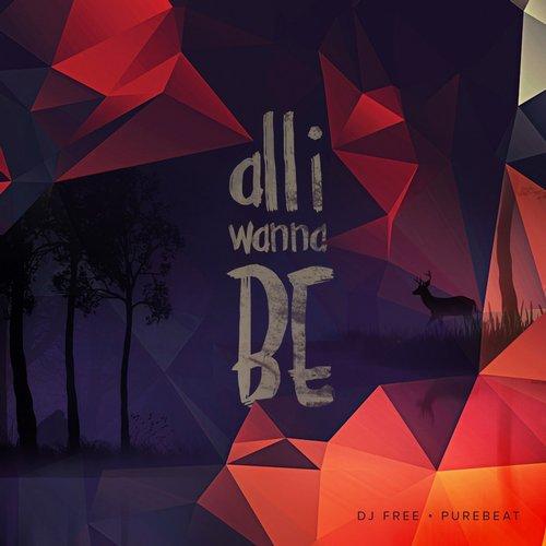 DJ FREE & PUREBEAT: All I Wanna Be