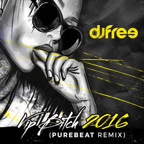 DJ FREE: VIP Bitch 2016