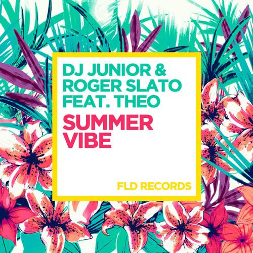 DJ JUNIOR & ROGER SLATO feat. THEO: Summer Vibe
