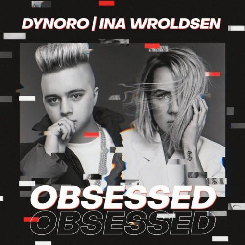 DYNORO & INA WROLDSEN: Obsessed