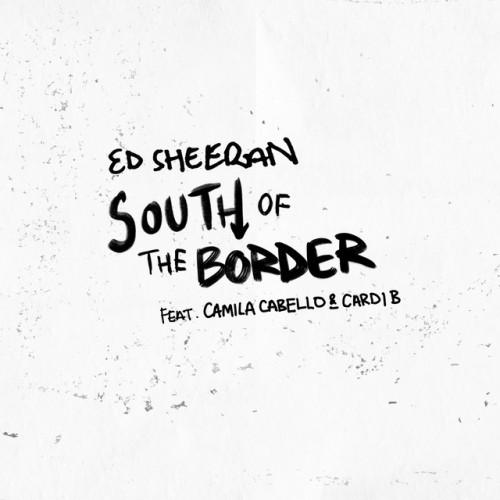 ED SHEERAN feat. CAMILA CABELLO & CARDI B: South Of The Border