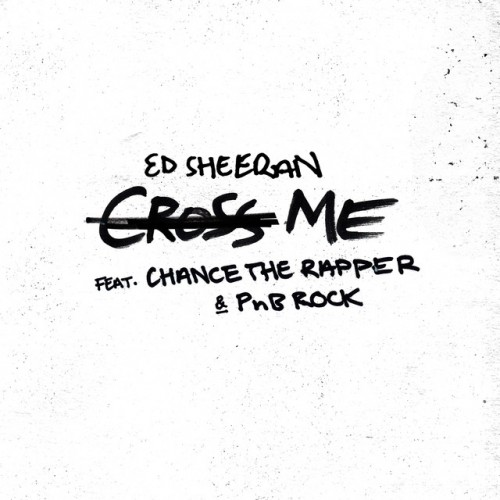 ED SHEERAN feat. CHANCE THE RAPPER and PNB ROCK: Cross Me