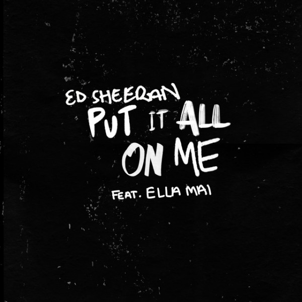 ED SHEERAN feat. ELLA MAI: Put It All On Me