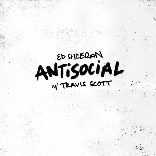 ED SHEERAN & TRAVIS SCOTT: Antisocial