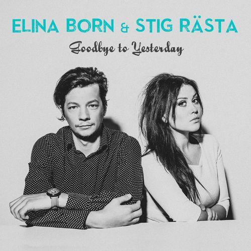 ELINA BORN & STIG RÄSTA: Goodbye To Yesterday