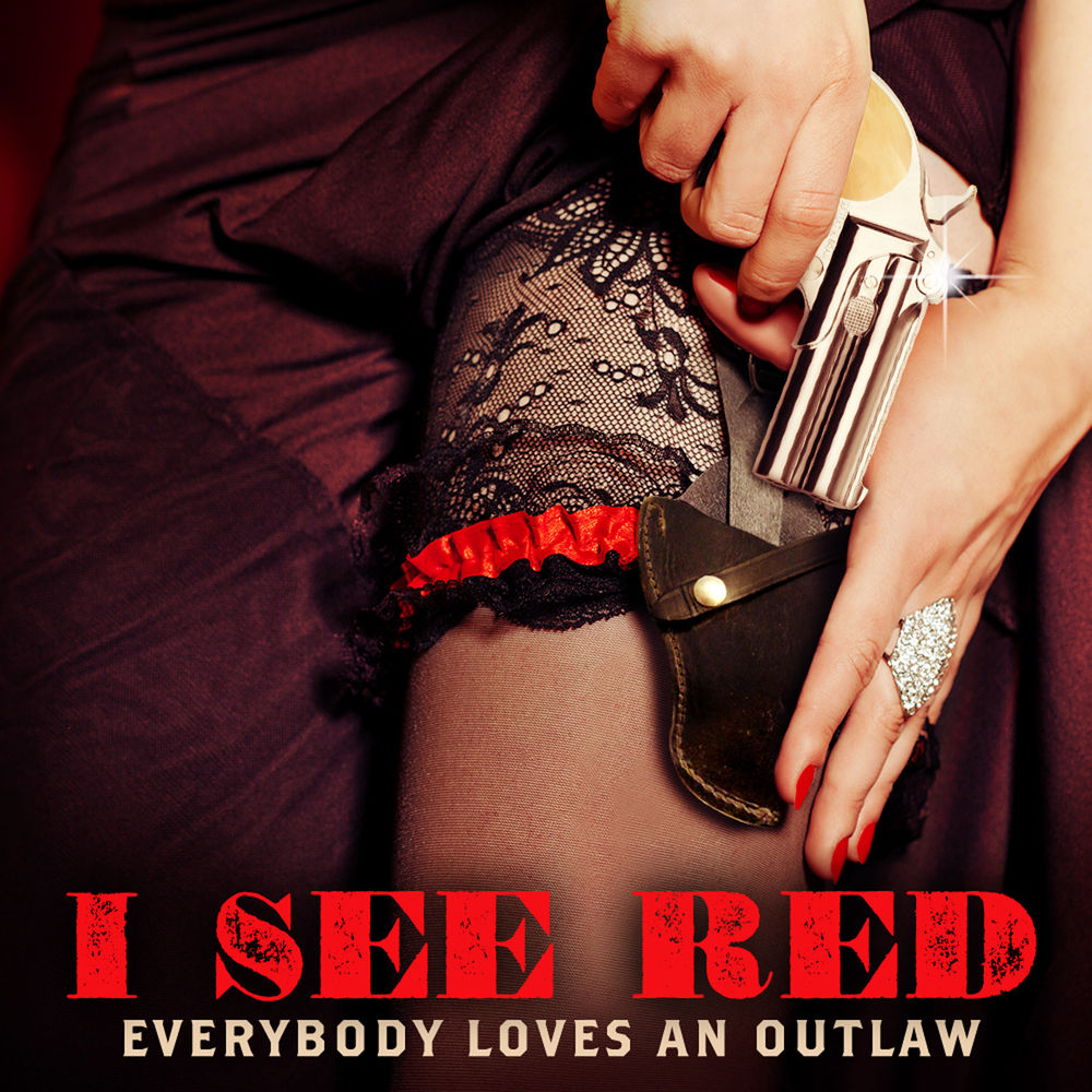 EVERYBODY LOVES AN OUTLAW: I See Red
