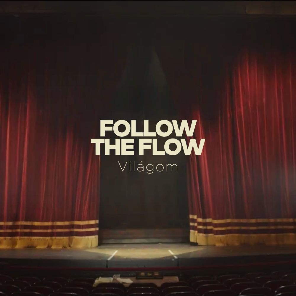 FOLLOW THE FLOW: Világom