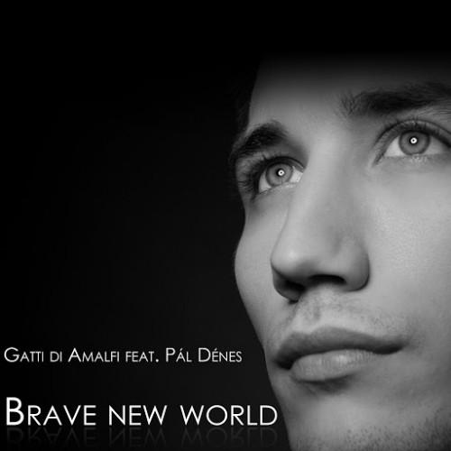 GATTI DI AMALFI feat. PÁL DÉNES: Brave New World / Szép új világ