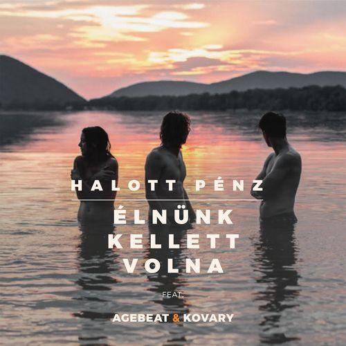 HALOTT PÉNZ feat. AGEBEAT & KOVARY: Élnünk kellett volna