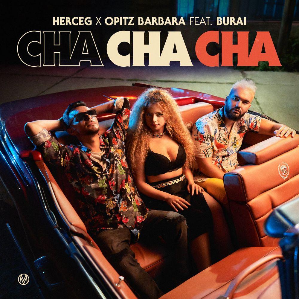 HERCEG x OPITZ BARBI feat. BURAI: Cha cha cha