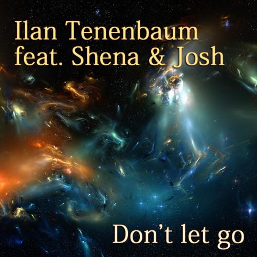 ILAN TENENBAUM feat. SHENA & JOSH: Don't Let Go