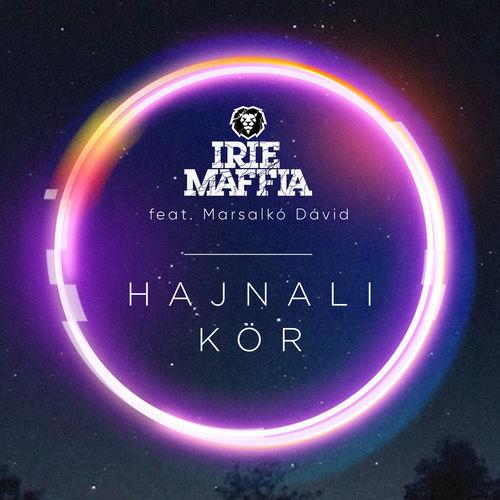 IRIE MAFFIA feat. MARSALKÓ DÁVID: Hajnali kör