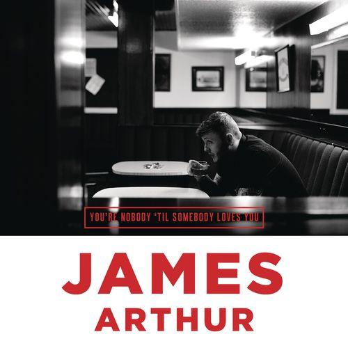 JAMES ARTHUR: You're Nobody 'Til Somebody Loves You