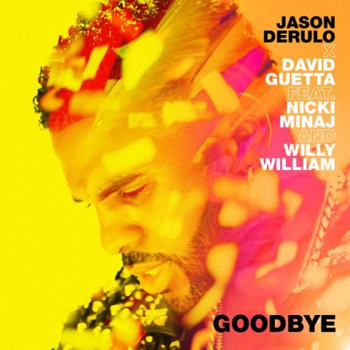 JASON DERÜLO & DAVID GUETTA feat. NICKI MINAJ and WILLY WILLIAM: Goodbye