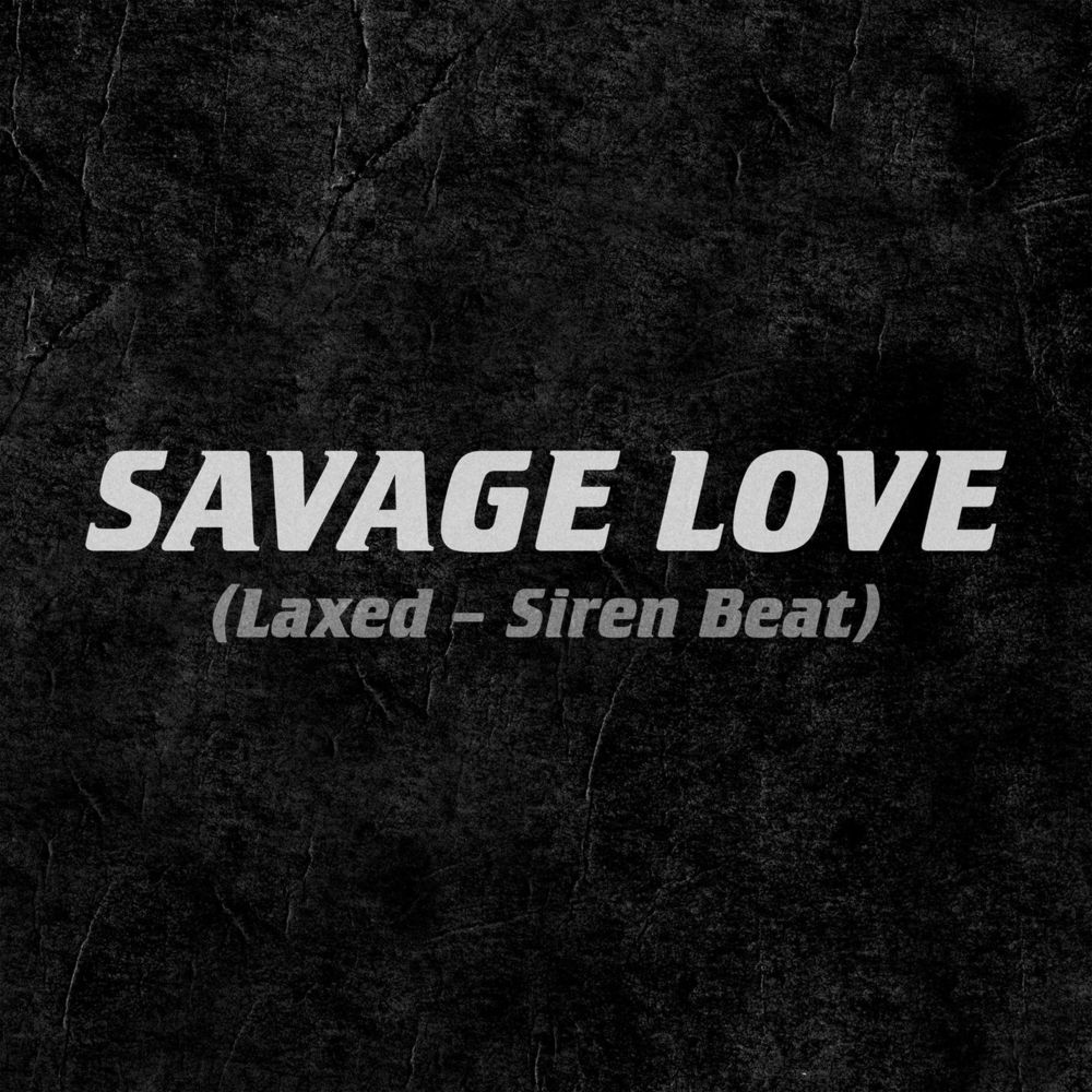 JAWSH 685 & JASON DERULO: Savage Love (Laxed - Siren Beat)