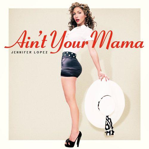 JENNIFER LOPEZ: Ain't Your Mama