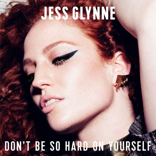 JESS GLYNNE: Don't Be So Hard On Yourself