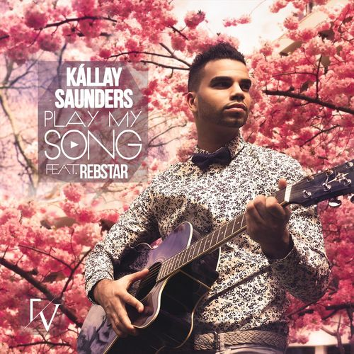KÁLLAY SAUNDERS feat. REBSTAR: Play My Song