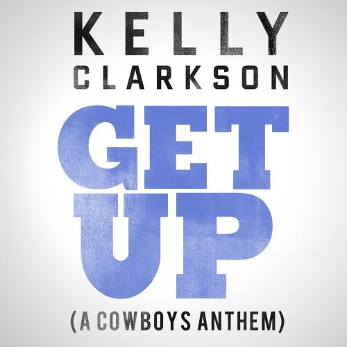 KELLY CLARKSON: Get Up (A Cowboys Anthem)