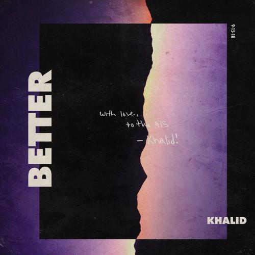 KHALID: Better