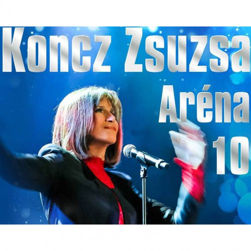 KONCZ ZSUZSA: Aréna 10 - Egy felejthetetlen koncert