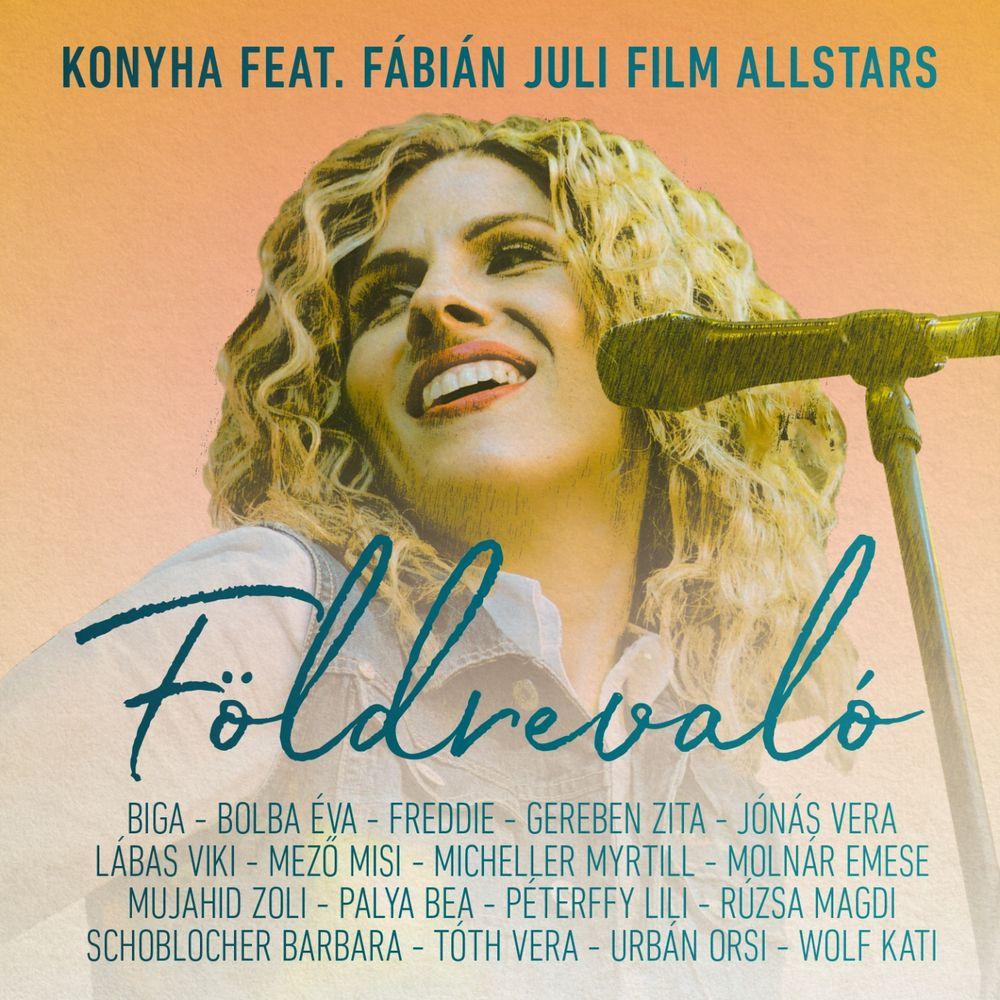 KONYHA feat. FÁBIÁN JULI FILM ALLSTARS: Földrevaló (Julinak)