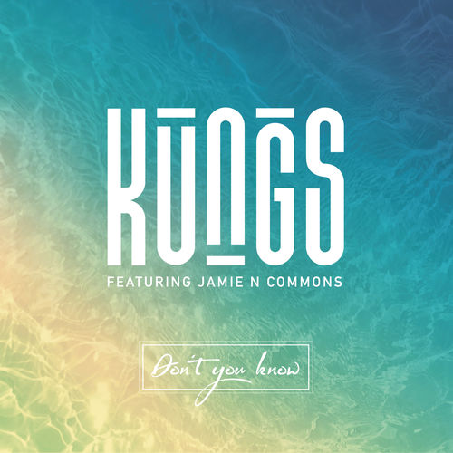 KUNGS feat. JAMIE N COMMONS: Don't You Know