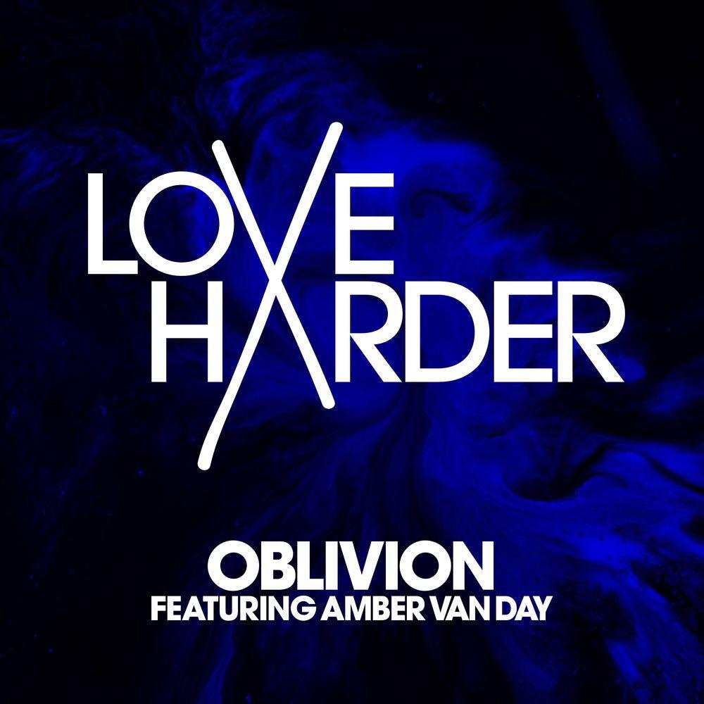 LOVE HARDER feat. AMBER VAN DAY: Oblivion