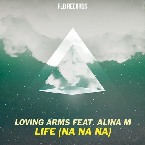 LOVING ARMS feat. ALINA M: Life (Na Na Na)