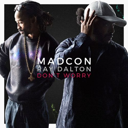 MADCON feat. RAY DALTON: Don't Worry