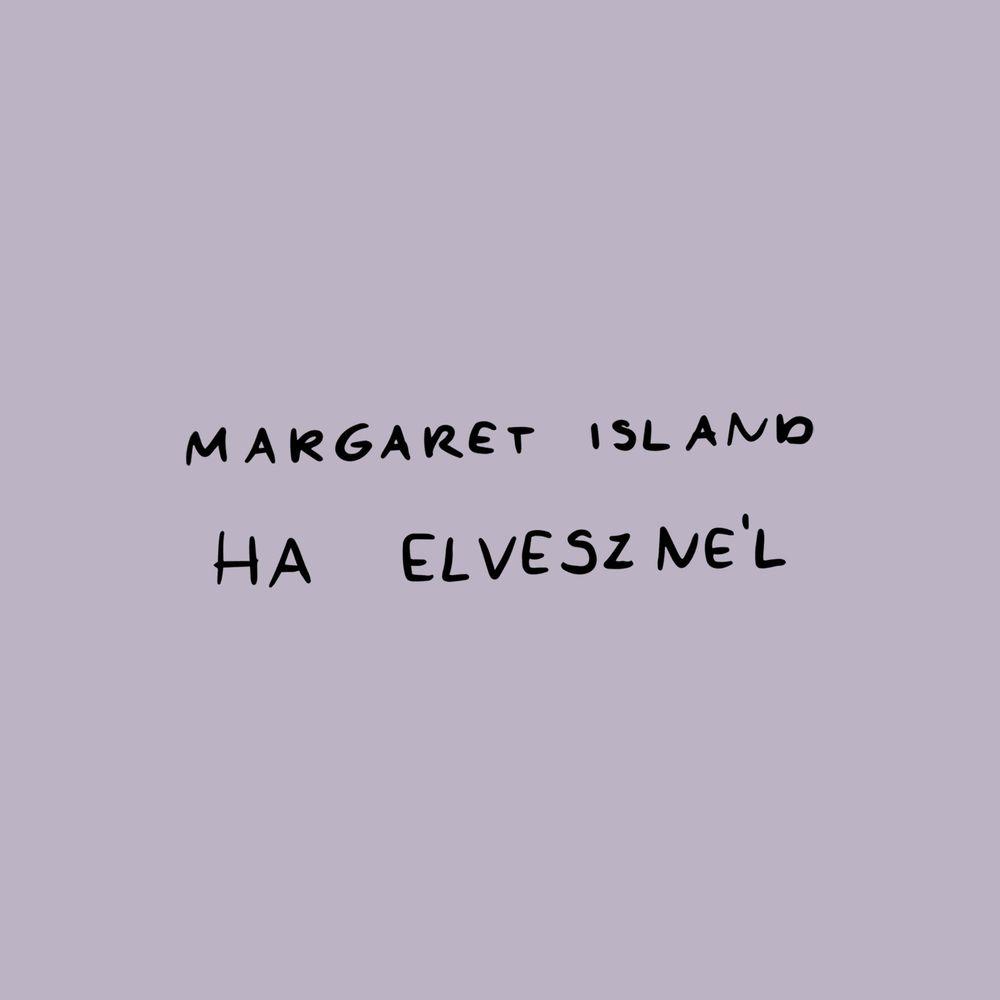 MARGARET ISLAND: Ha elvesznél